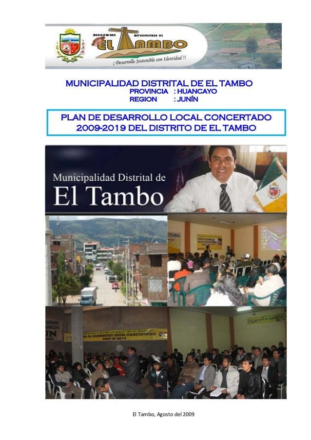MUNICIPALIDAD DISTRITAL DE EL TAMBO PROVINCIA : HUANCAYO REGION : JUNÍN PLAN DE DESARROLLO LOCAL CONCERTADO 2009-2019 DEL ...