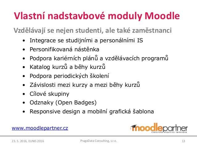 Vlastní nadstavbové moduly Moodle Vzdělávají se nejen studenti, ale také zaměstnanci • Integrace se studijními a personáln...