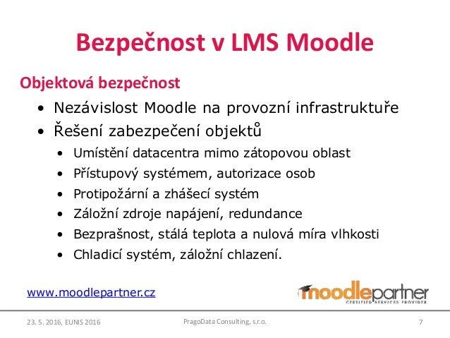 Bezpečnost v LMS Moodle Objektová bezpečnost • Nezávislost Moodle na provozní infrastruktuře • Řešení zabezpečení objektů ...