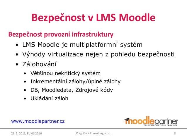 Bezpečnost v LMS Moodle Bezpečnost provozní infrastruktury • LMS Moodle je multiplatformní systém • Výhody virtualizace ne...