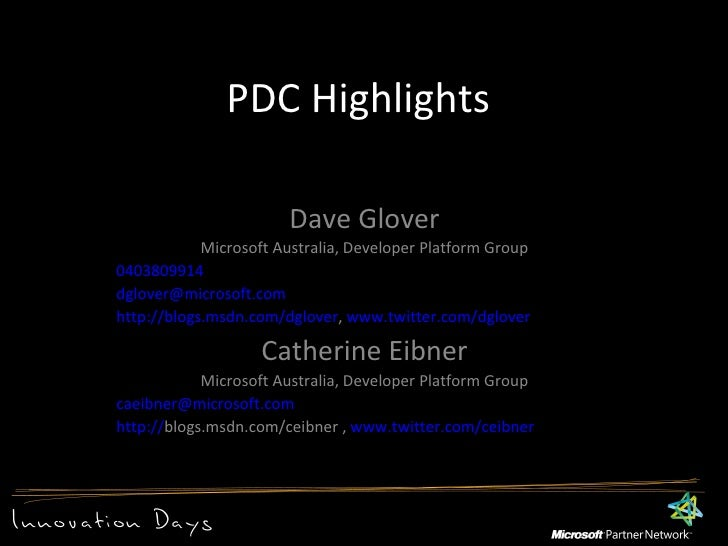 PDC Highlights <ul><li>Dave Glover </li></ul><ul><li>Microsoft Australia, Developer Platform Group </li></ul><ul><ul><li>0...
