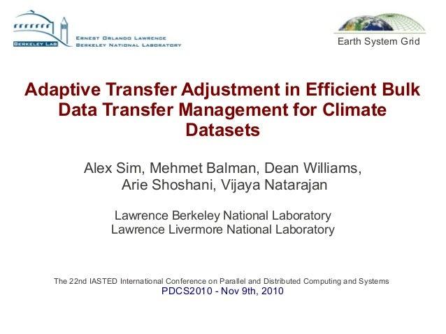 Adaptive Transfer Adjustment in Efficient Bulk Data Transfer Management for Climate Datasets Alex Sim, Mehmet Balman, Dean...