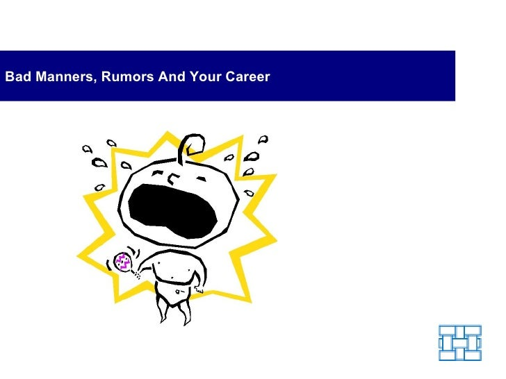 Bad Manners, Rumors And Your Career