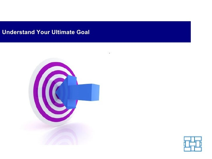 Understand Your Ultimate Goal