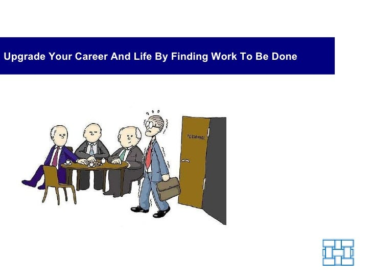 Upgrade Your Career And Life By Finding Work To Be Done