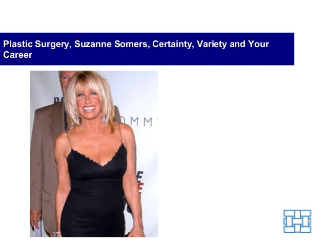 Plastic Surgery, Suzanne Somers, Certainty, Variety and Your Career