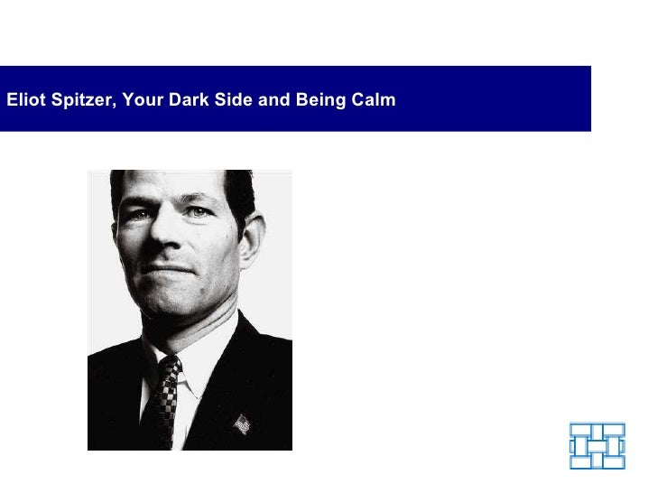 Eliot Spitzer, Your Dark Side and Being Calm