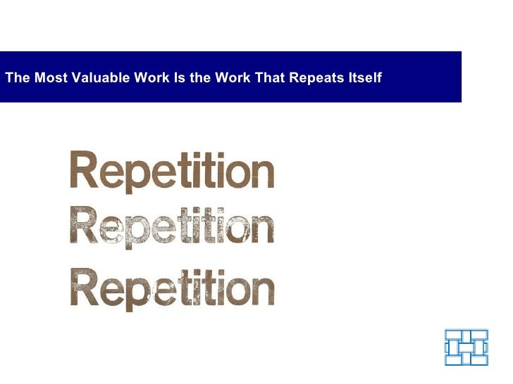 The Most Valuable Work Is the Work That Repeats Itself