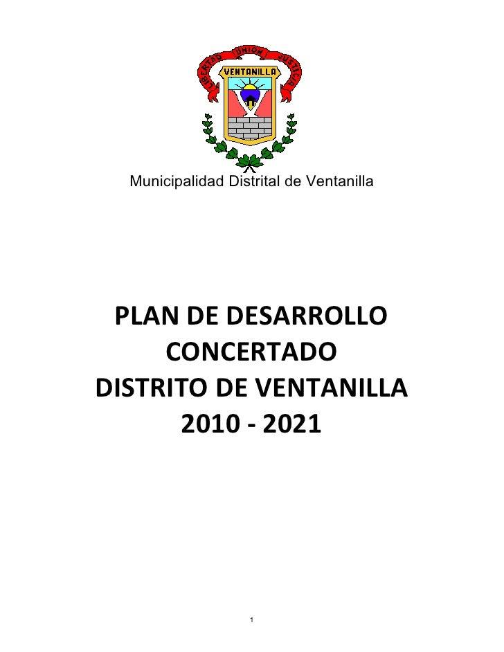 Municipalidad Distrital de Ventanilla      PLAN DE DESARROLLO      CONCERTADO DISTRITO DE VENTANILLA       2010 - 2021    ...