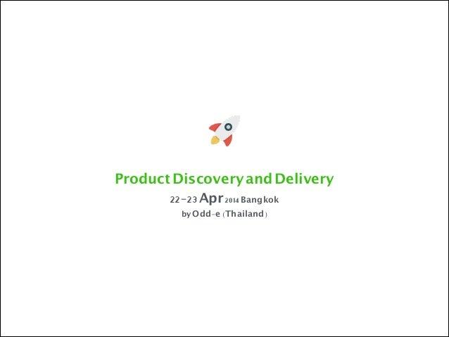 22-23Apr2014Bangkok by Odd-e(Thailand) ProductDiscoveryandDelivery