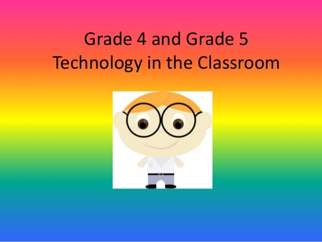 Grade 4 and Grade 5 Technology in the Classroom
