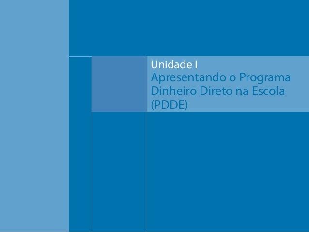 Unidade I  Apresentando o Programa Dinheiro Direto na Escola (PDDE)