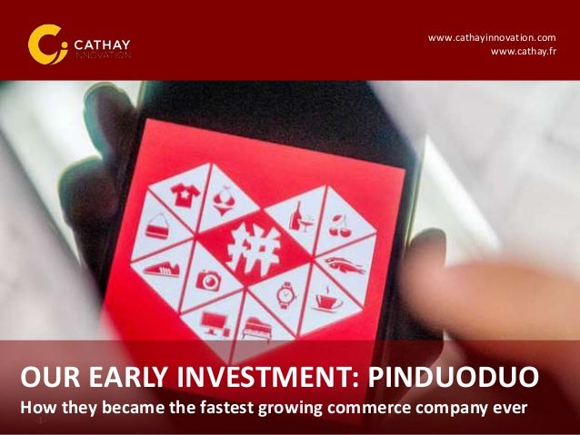 -1- OUR EARLY INVESTMENT: PINDUODUO How they became the fastest growing commerce company ever www.cathayinnovation.com www...