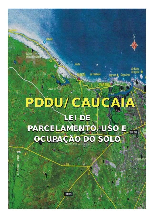 PDDU CAUCAIA LEI DE PARCELAMENTO, USO E OCUPAÇÃO DO SOLO 1 PDDU/ CAUCAIAPDDU/ CAUCAIA LEI DE PARCELAMENTO, USO E OCUPAÇÃO ...