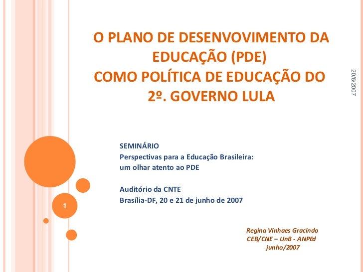 O  PLANO DE DESENVOVIMENTO DA EDUCAÇÃO (PDE)  COMO POLÍTICA DE EDUCAÇÃO DO  2º. GOVERNO LULA SEMINÁRIO Perspectivas para a...
