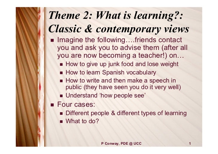 Theme 2: What is learning?:Classic & contemporary views   Imagine the following….friends contact    you and ask you to ad...
