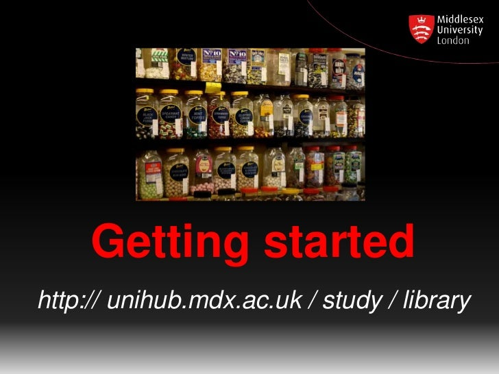 Getting startedhttp:// unihub.mdx.ac.uk / study / library
