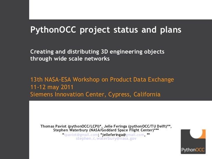PythonOCC project status and plans Thomas Paviot (pythonOCC/LCPI)*, Jelle Feringa (pythonOCC/TU Delft)**, Stephen Waterbur...