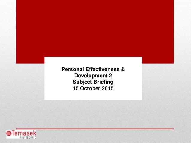 Personal Effectiveness & Development 2 Subject Briefing 15 October 2015