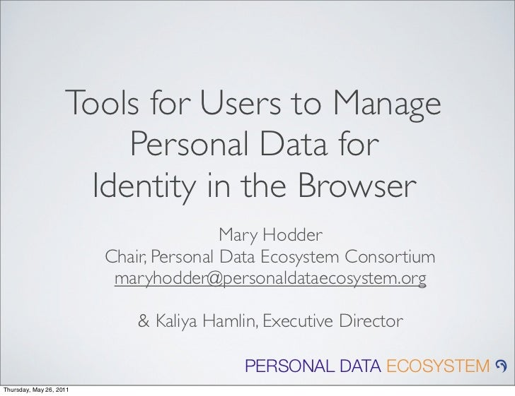 Tools for Users to Manage     Personal Data for  Identity in the Browser                  Mary Hodder  Chair, Personal Dat...