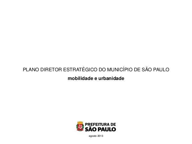 PLANO DIRETOR ESTRATÉGICO DO MUNICÍPIO DE SÃO PAULO mobilidade e urbanidade agosto 2013