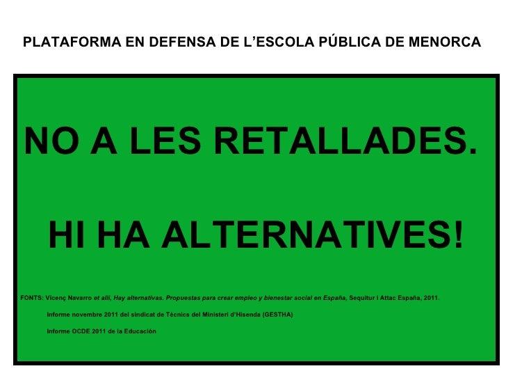 PLATAFORMA EN DEFENSA DE L'ESCOLA PÚBLICA DE MENORCA NO A LES RETALLADES.        HI HA ALTERNATIVES!FONTS: Vicenç Navarro ...