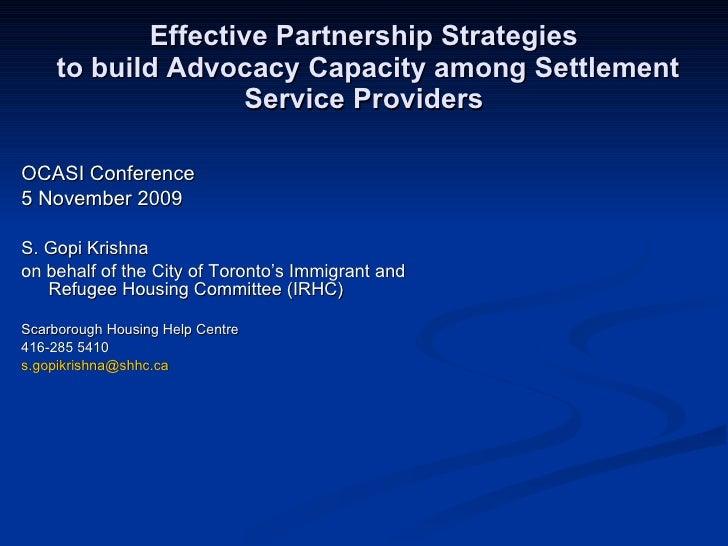 Effective Partnership Strategies  to build Advocacy Capacity among Settlement Service Providers <ul><li>OCASI Conference <...