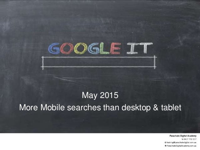 May 2015 More Mobile searches than desktop & tablet