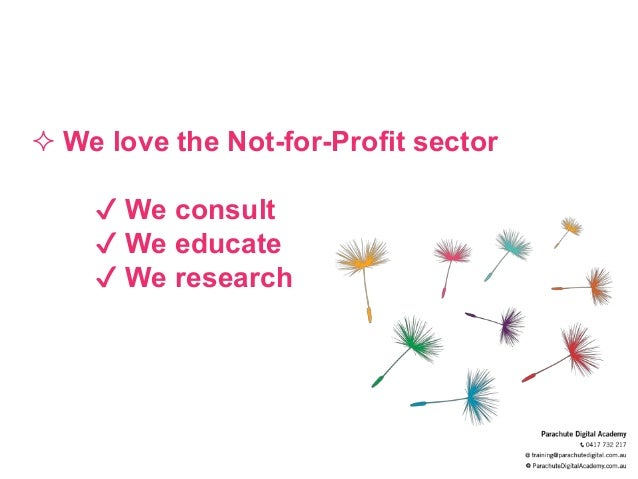  We love the Not-for-Profit sector ✔ We consult ✔ We educate ✔ We research