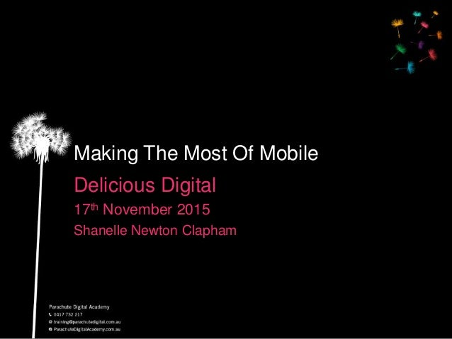 Making The Most Of Mobile Delicious Digital 17th November 2015 Shanelle Newton Clapham