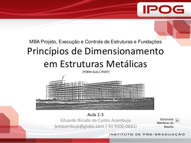 MBA Projeto, Execução e Controle de Estruturas e Fundações Princípios de Dimensionamento em Estruturas Metálicas (PDEM-Aul...