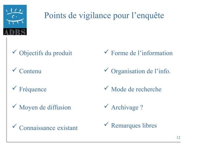 12 Points de vigilance pour l'enquête  Objectifs du produit  Contenu  Fréquence  Moyen de diffusion  Connaissance exi...