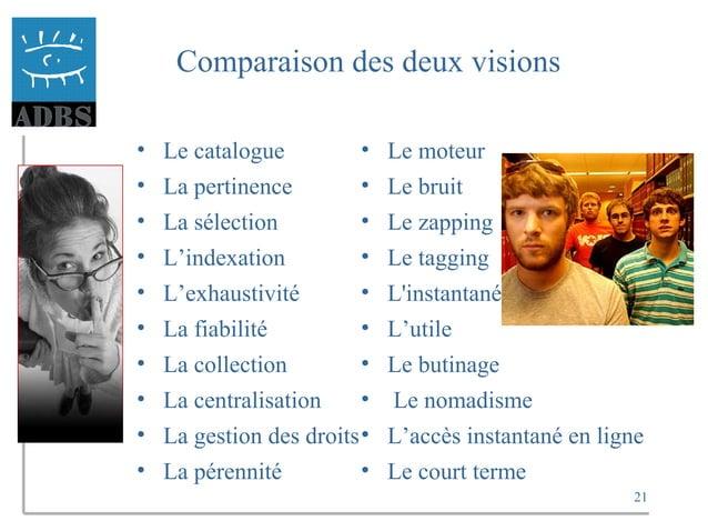 21 Comparaison des deux visions • Le catalogue • La pertinence • La sélection • L'indexation • L'exhaustivité • La fiabili...