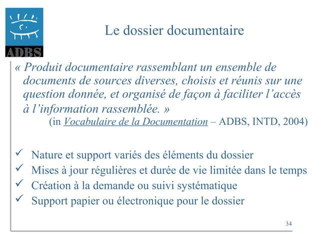 34 Le dossier documentaire « Produit documentaire rassemblant un ensemble de documents de sources diverses, choisis et réu...