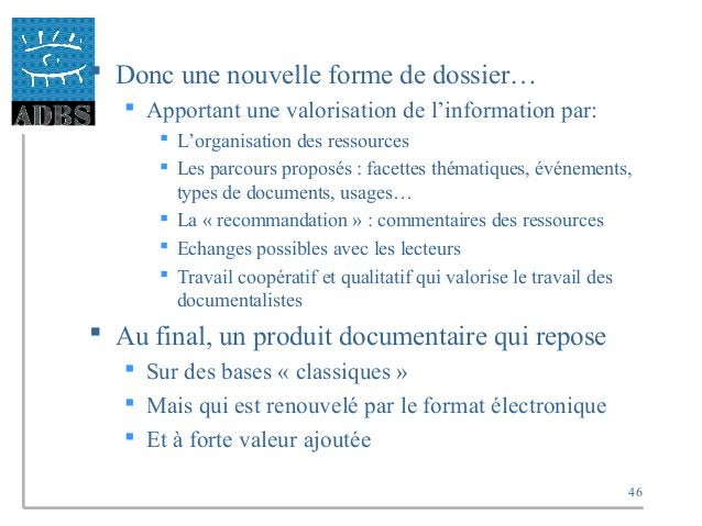 46  Donc une nouvelle forme de dossier…  Apportant une valorisation de l'information par:  L'organisation des ressource...