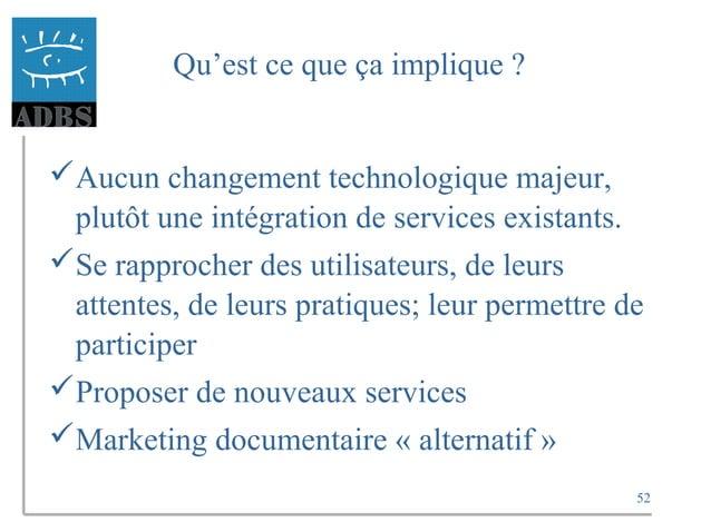52 Qu'est ce que ça implique ? Aucun changement technologique majeur, plutôt une intégration de services existants. Se r...