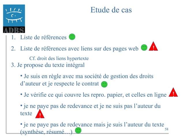 58 Etude de cas 1. Liste de références 2. Liste de références avec liens sur des pages web Cf. droit des liens hypertexte ...