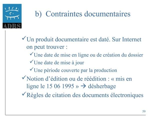 59 b) Contraintes documentaires Un produit documentaire est daté. Sur Internet on peut trouver : Une date de mise en lig...