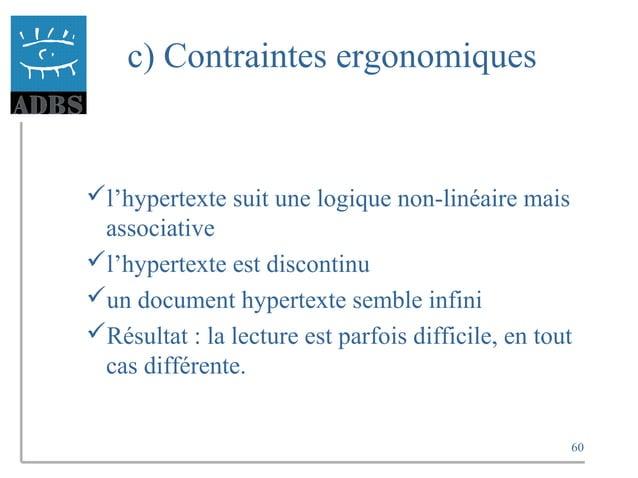 60 c) Contraintes ergonomiques l'hypertexte suit une logique non-linéaire mais associative l'hypertexte est discontinu ...