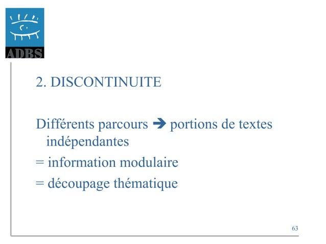 63 2. DISCONTINUITE Différents parcours  portions de textes indépendantes = information modulaire = découpage thématique