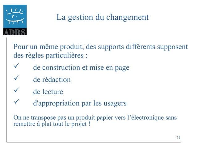 71 La gestion du changement Pour un même produit, des supports différents supposent des règles particulières :  de constr...