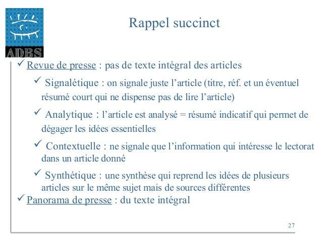 27 Rappel succinct Revue de presse : pas de texte intégral des articles  Signalétique : on signale juste l'article (titr...