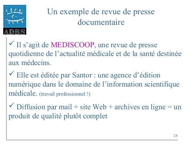 28 Un exemple de revue de presse documentaire  Il s'agit de MEDISCOOP, une revue de presse quotidienne de l'actualité méd...