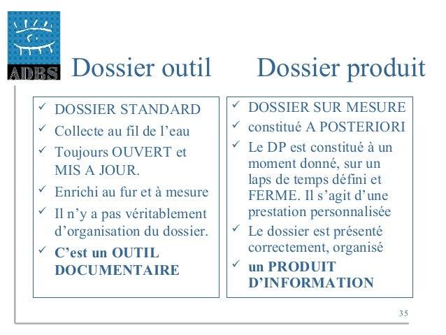 35 Dossier outil Dossier produit  DOSSIER STANDARD  Collecte au fil de l'eau  Toujours OUVERT et MIS A JOUR.  Enrichi ...