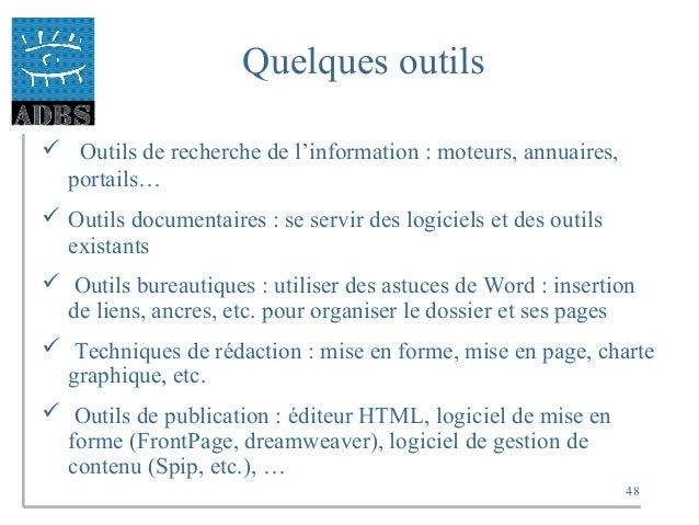48 Quelques outils  Outils de recherche de l'information : moteurs, annuaires, portails…  Outils documentaires : se serv...