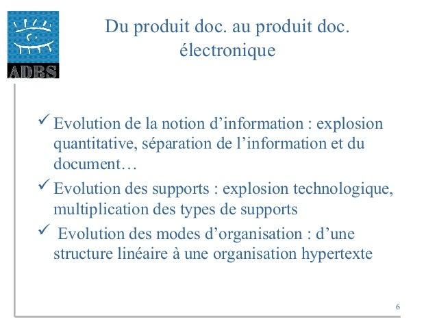 6 Du produit doc. au produit doc. électronique Evolution de la notion d'information : explosion quantitative, séparation ...