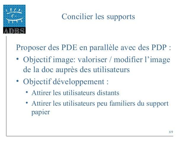 69 Concilier les supports Proposer des PDE en parallèle avec des PDP : • Objectif image: valoriser / modifier l'image de l...