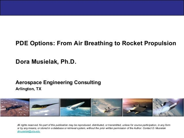 PDE Options: From Air Breathing to Rocket Propulsion Aerospace Engineering Consulting Arlington, TX Dora Musielak, Ph.D. A...