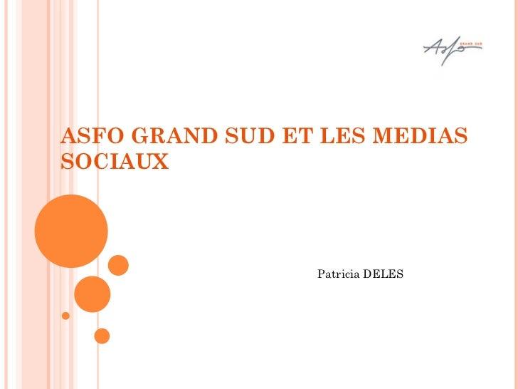 ASFO GRAND SUD ET LES MEDIAS SOCIAUX Patricia DELES