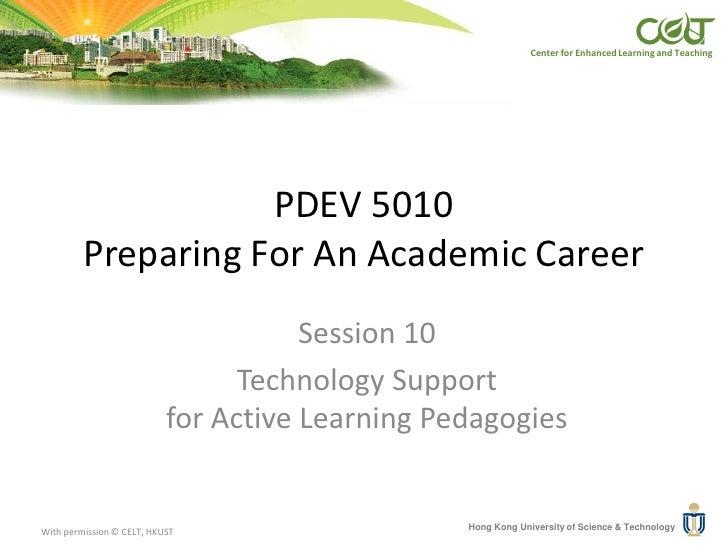 Center for Enhanced Learning and Teaching                    PDEV 5010         Preparing For An Academic Career           ...